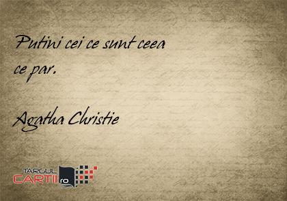 Putini cei ce sunt ceea ce par.  Agatha Christie