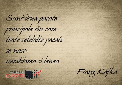 Sunt doua pacate  principale din care  toate celelalte pacate  se nasc:  nerabdarea si lenea                                    Franz Kafka