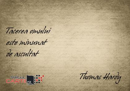 Tacerea omului  este minunat  de ascultat                                    Thomas Hardy