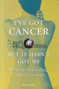 I've Got Cancer but It Hasn't Got Me