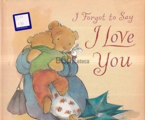 I Forget to Say I Love You